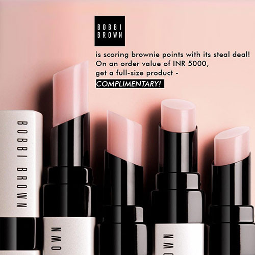 Bobbi Brown will take blues away with this tempting offer. On an order value of INR 5000, get a full-size product - COMPLIMENTARY!